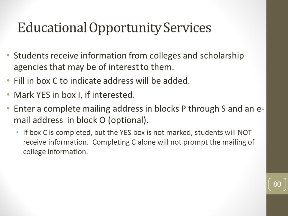 Educational Opportunity Services Students receive information from colleges and scholarship agencies that may be of interest to them. Fill in box C to