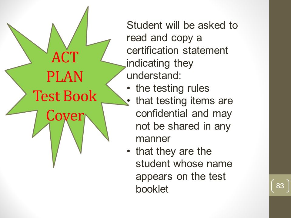 ACT PLAN Test Book Cover Student will be asked to read and copy a certification statement indicating they understand: the testing rules that testing i