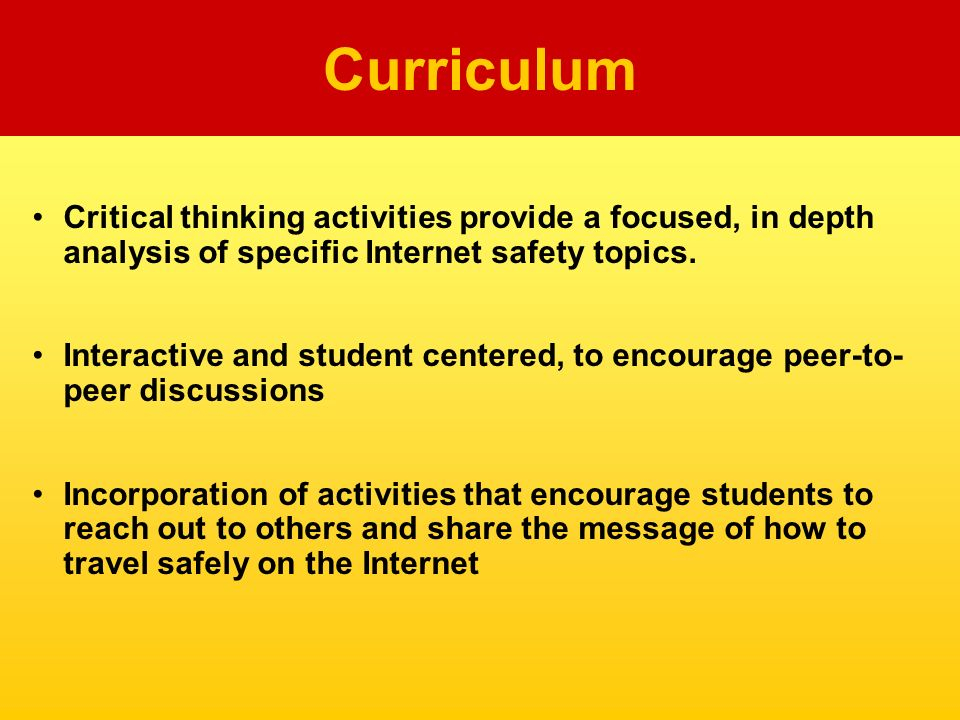 Critical thinking activities provide a focused, in depth analysis of specific Internet safety topics.