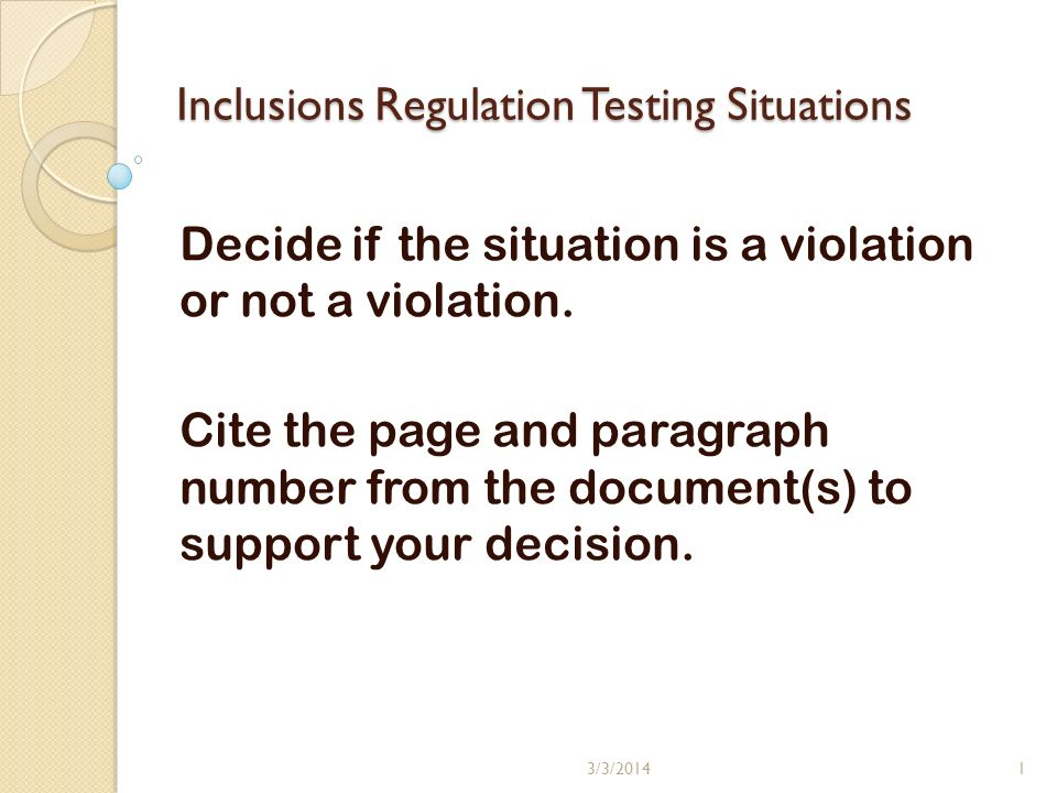 Inclusions Regulation Testing Situations Decide if the situation is a violation or not a violation.