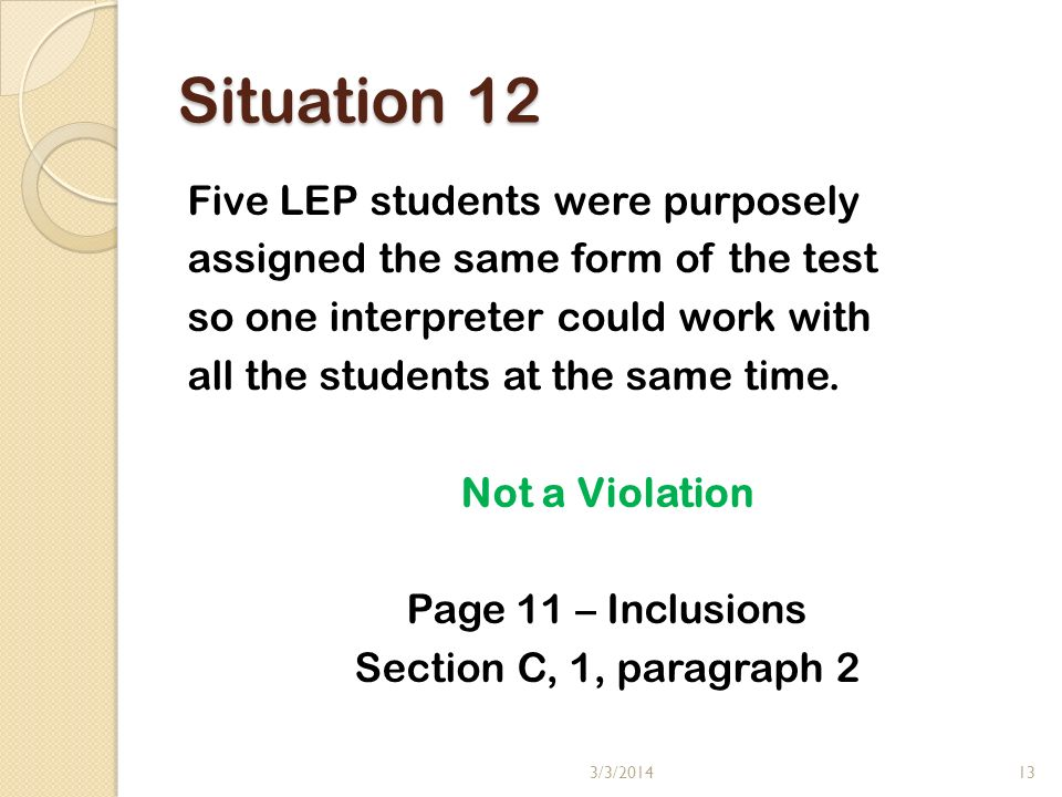 Situation 12 Five LEP students were purposely assigned the same form of the test so one interpreter could work with all the students at the same time.