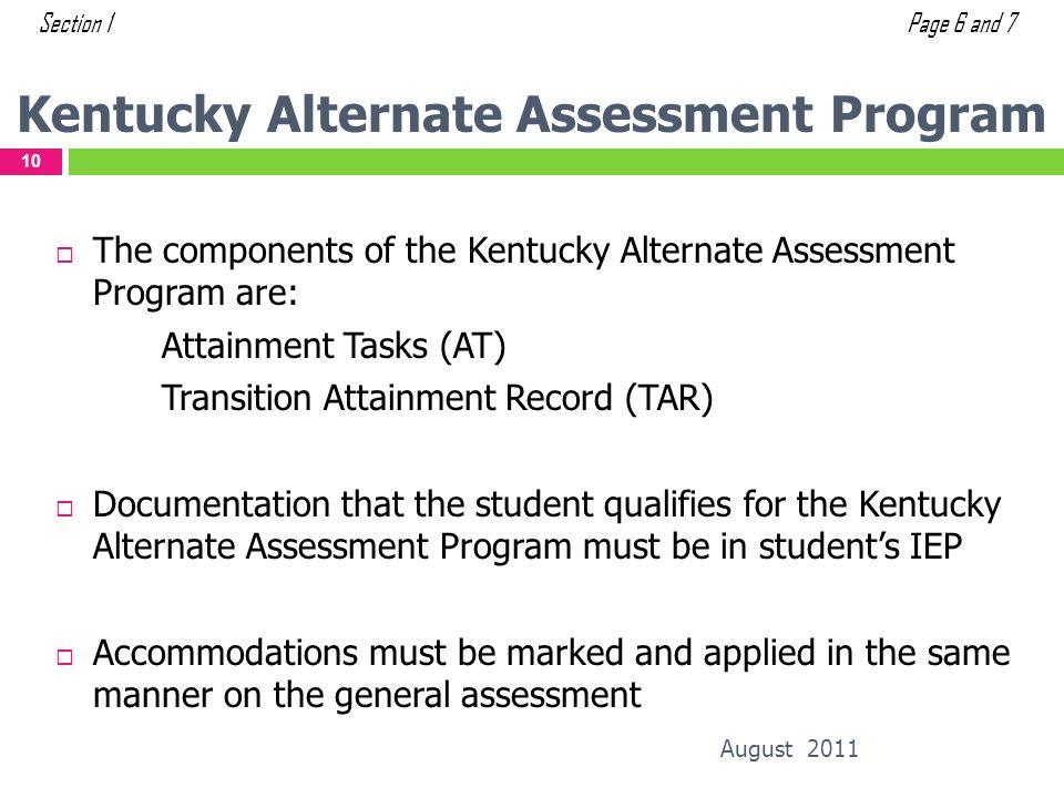 Kentucky Alternate Assessment Program August 2011 10 The components of the Kentucky Alternate Assessment Program are: Attainment Tasks (AT) Transition