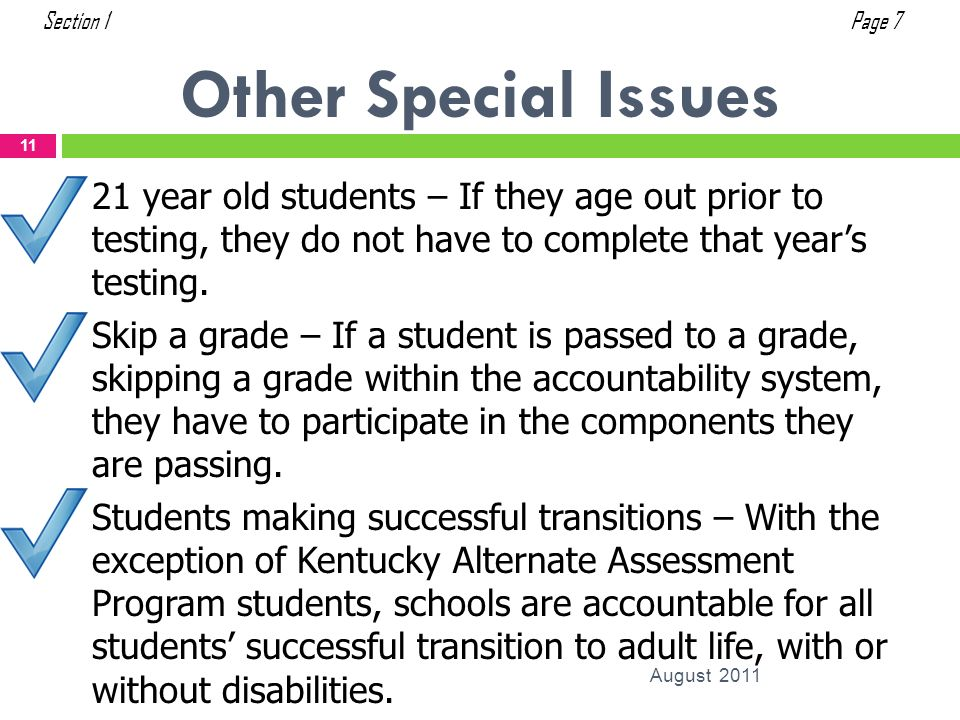 Other Special Issues August 2011 11 21 year old students – If they age out prior to testing, they do not have to complete that years testing. Skip a g