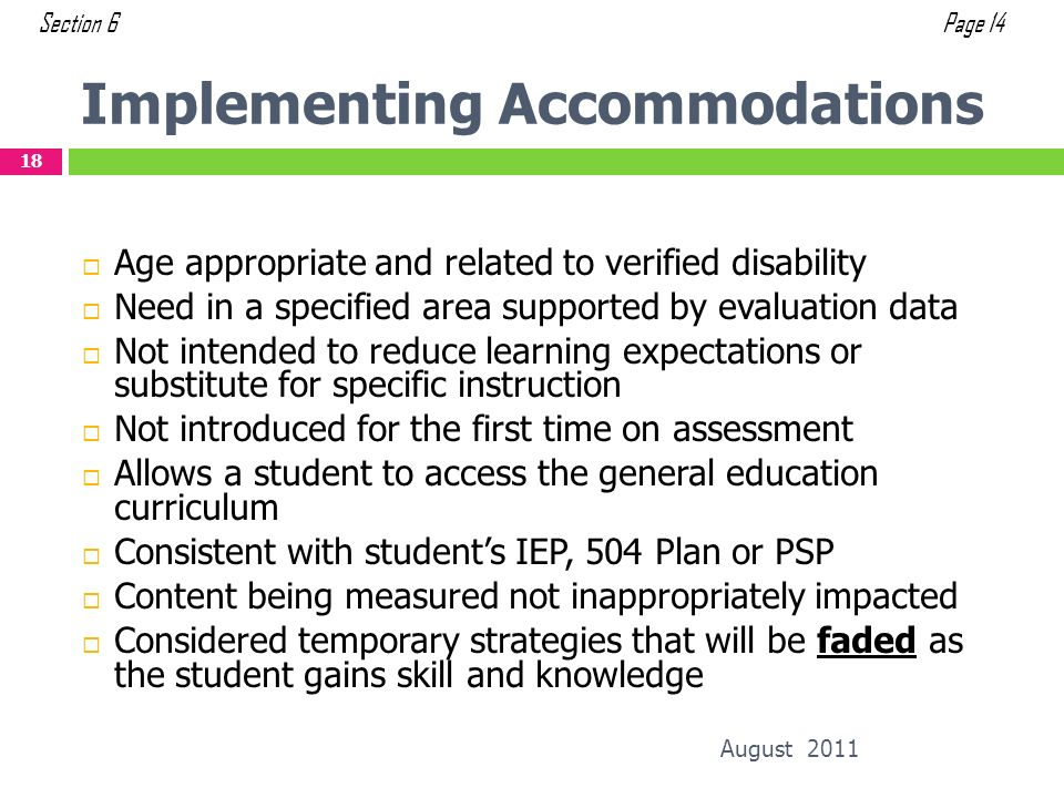 Implementing Accommodations August 2011 18 Age appropriate and related to verified disability Need in a specified area supported by evaluation data No