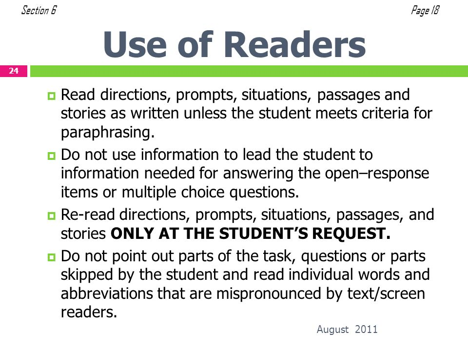 Use of Readers August 2011 24 Read directions, prompts, situations, passages and stories as written unless the student meets criteria for paraphrasing
