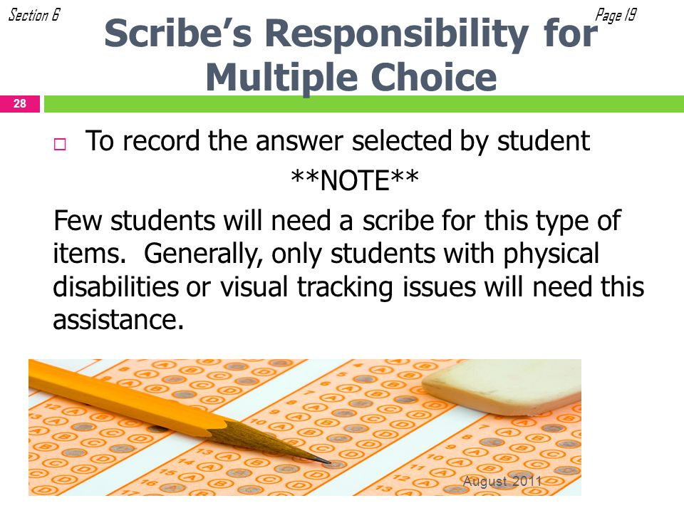 To record the answer selected by student **NOTE** Few students will need a scribe for this type of items. Generally, only students with physical disab