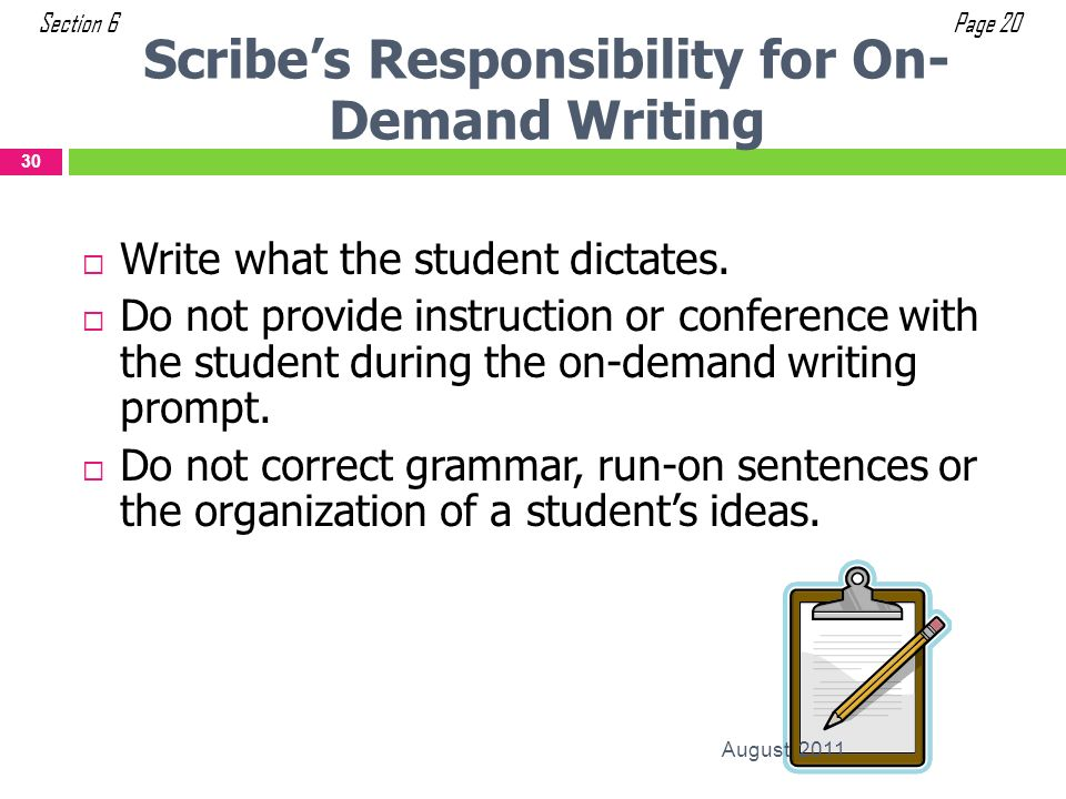 Write what the student dictates. Do not provide instruction or conference with the student during the on-demand writing prompt. Do not correct grammar