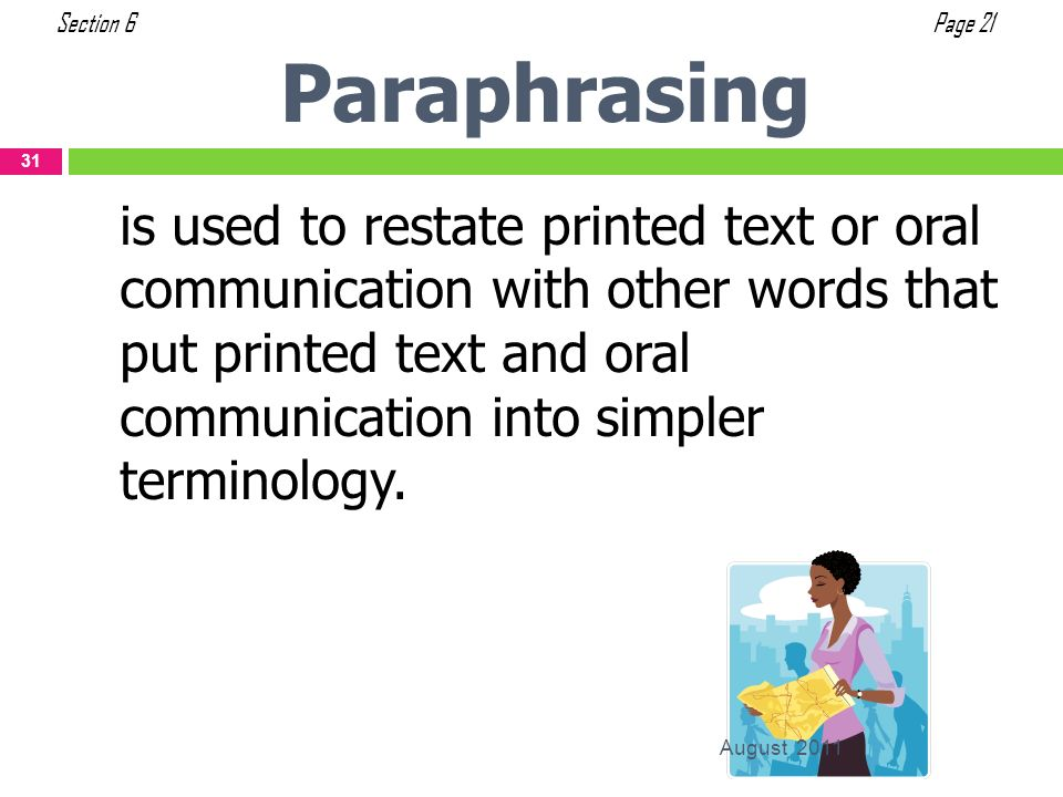 is used to restate printed text or oral communication with other words that put printed text and oral communication into simpler terminology. Paraphra