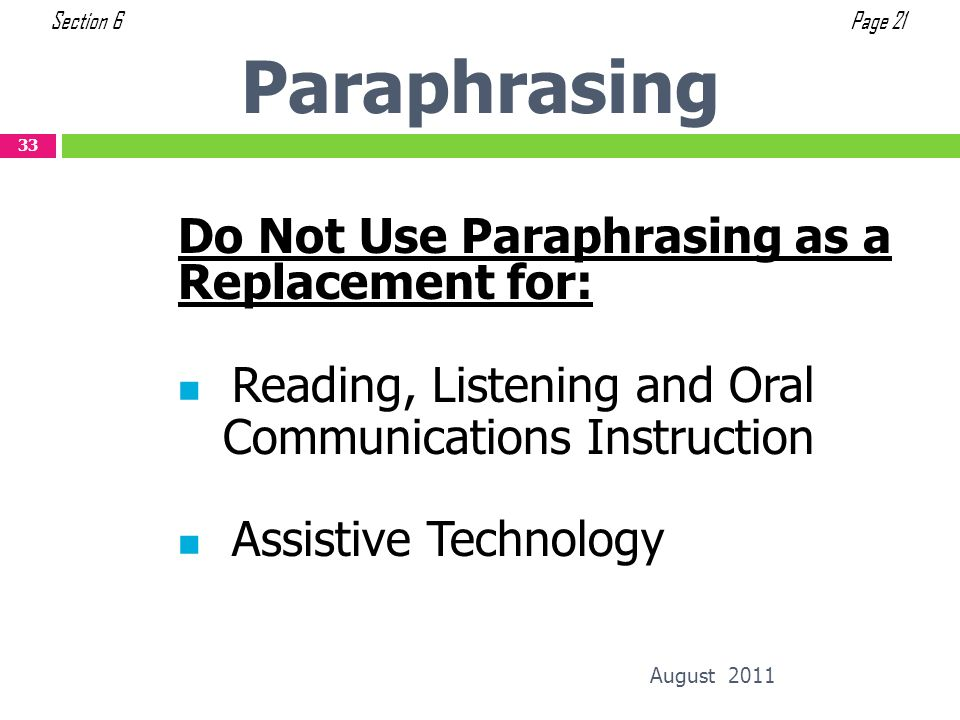 Paraphrasing August 2011 33 Do Not Use Paraphrasing as a Replacement for: Reading, Listening and Oral Communications Instruction Assistive Technology