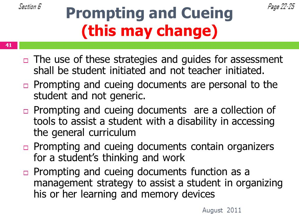 Prompting and Cueing (this may change) August 2011 41 The use of these strategies and guides for assessment shall be student initiated and not teacher