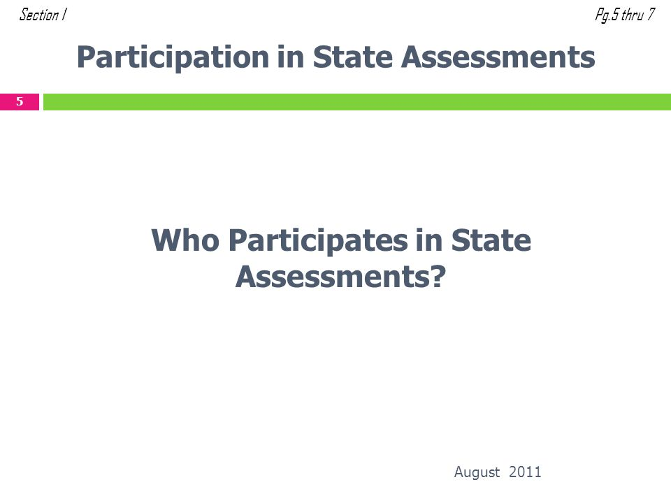 Participation in State Assessments August 2011 5 Section 1Pg.5 thru 7 Who Participates in State Assessments?