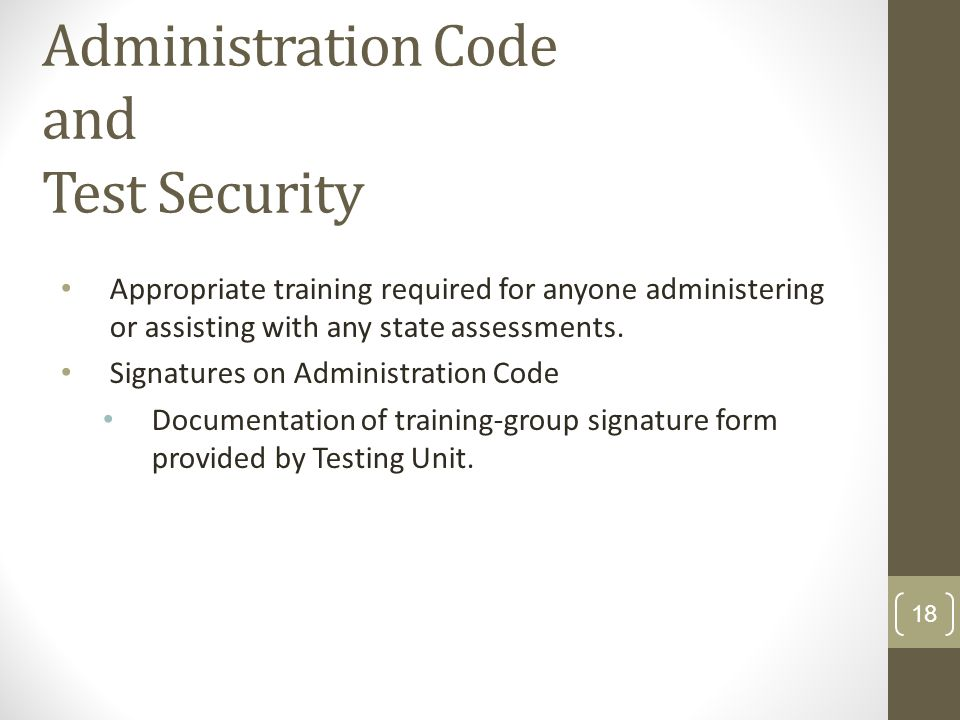Administration Code and Test Security Appropriate training required for anyone administering or assisting with any state assessments.