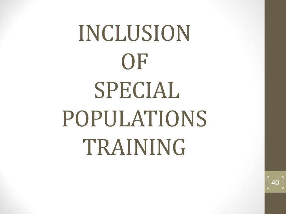 INCLUSION OF SPECIAL POPULATIONS TRAINING 40