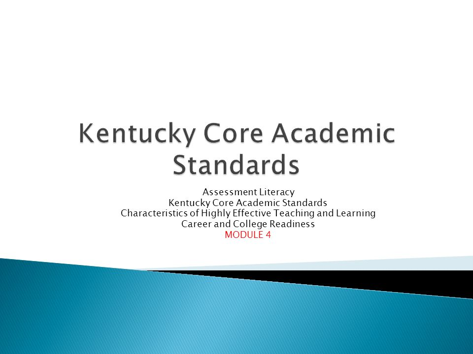 Assessment Literacy Kentucky Core Academic Standards Characteristics of Highly Effective Teaching and Learning Career and College Readiness MODULE 4