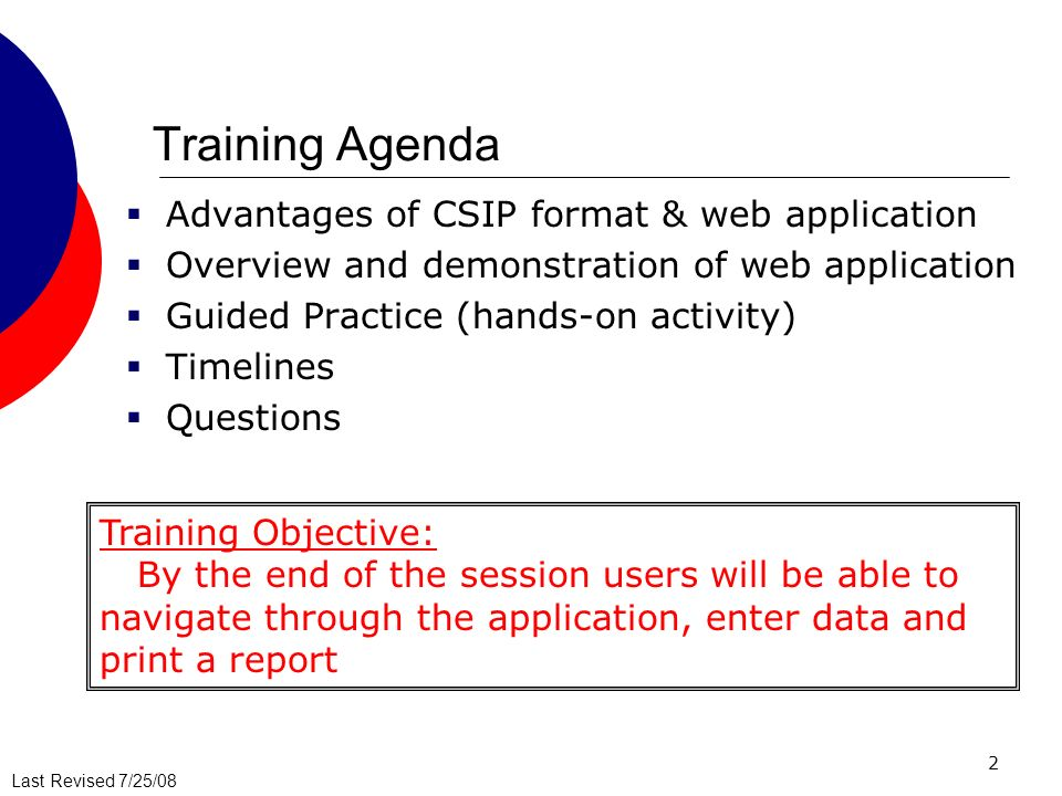 Last Revised 7/25/08 2 Training Agenda Advantages of CSIP format & web application Overview and demonstration of web application Guided Practice (hand