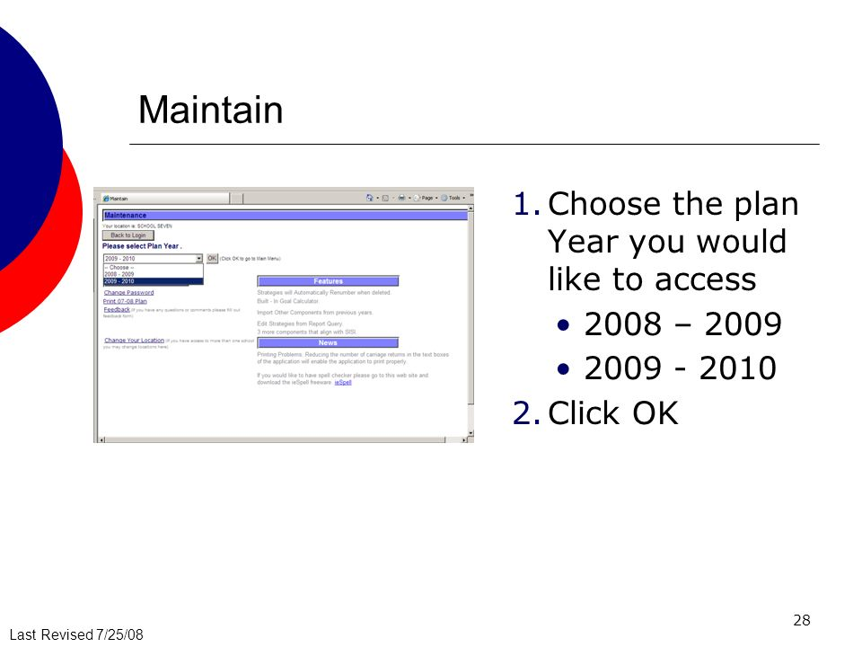 Last Revised 7/25/08 28 Maintain 1.Choose the plan Year you would like to access 2008 – 2009 2009 - 2010 2.Click OK