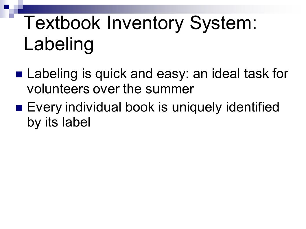 Textbook Inventory System: Labeling Labeling is quick and easy: an ideal task for volunteers over the summer Every individual book is uniquely identified by its label
