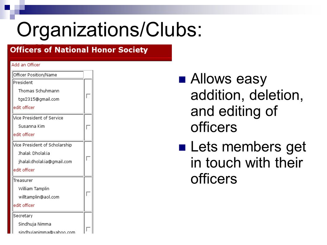 Organizations/Clubs: Officers Allows easy addition, deletion, and editing of officers Lets members get in touch with their officers