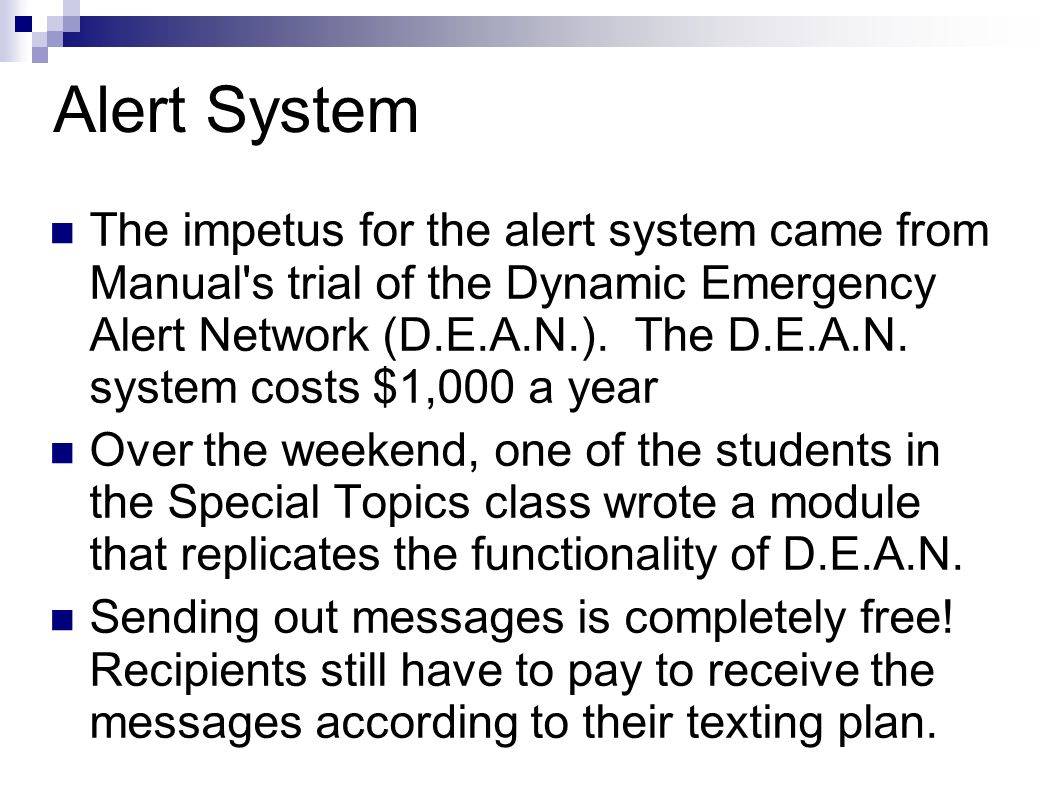Alert System The impetus for the alert system came from Manual s trial of the Dynamic Emergency Alert Network (D.E.A.N.).