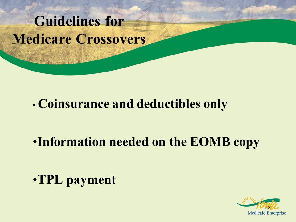 28 Guidelines for Medicare Crossovers Coinsurance and deductibles only Information needed on the EOMB copy TPL payment