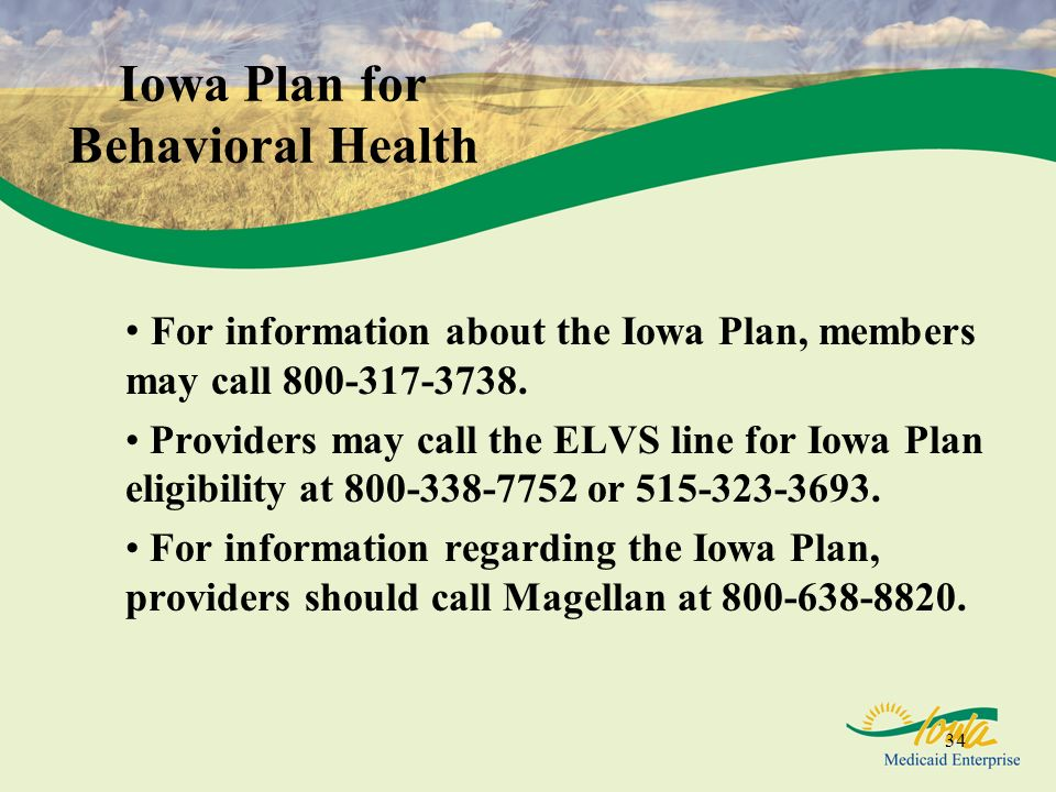 34 For information about the Iowa Plan, members may call 800-317-3738. Providers may call the ELVS line for Iowa Plan eligibility at 800-338-7752 or 5