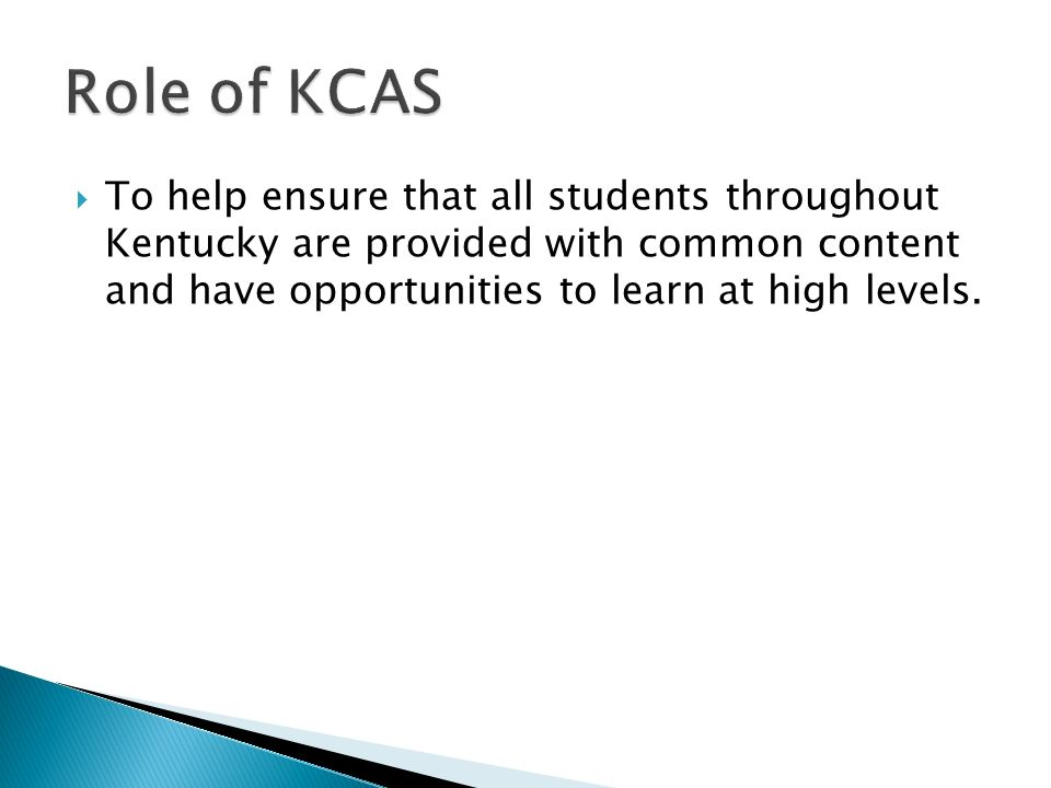 To help ensure that all students throughout Kentucky are provided with common content and have opportunities to learn at high levels.