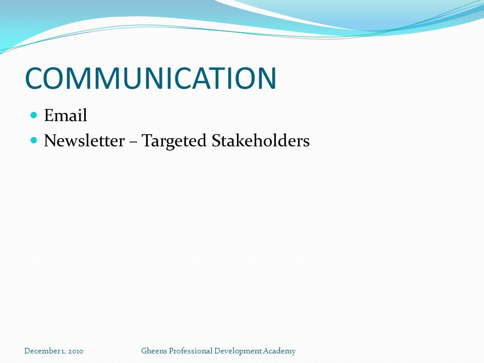COMMUNICATION Email Newsletter – Targeted Stakeholders December 1, 2010Gheens Professional Development Academy