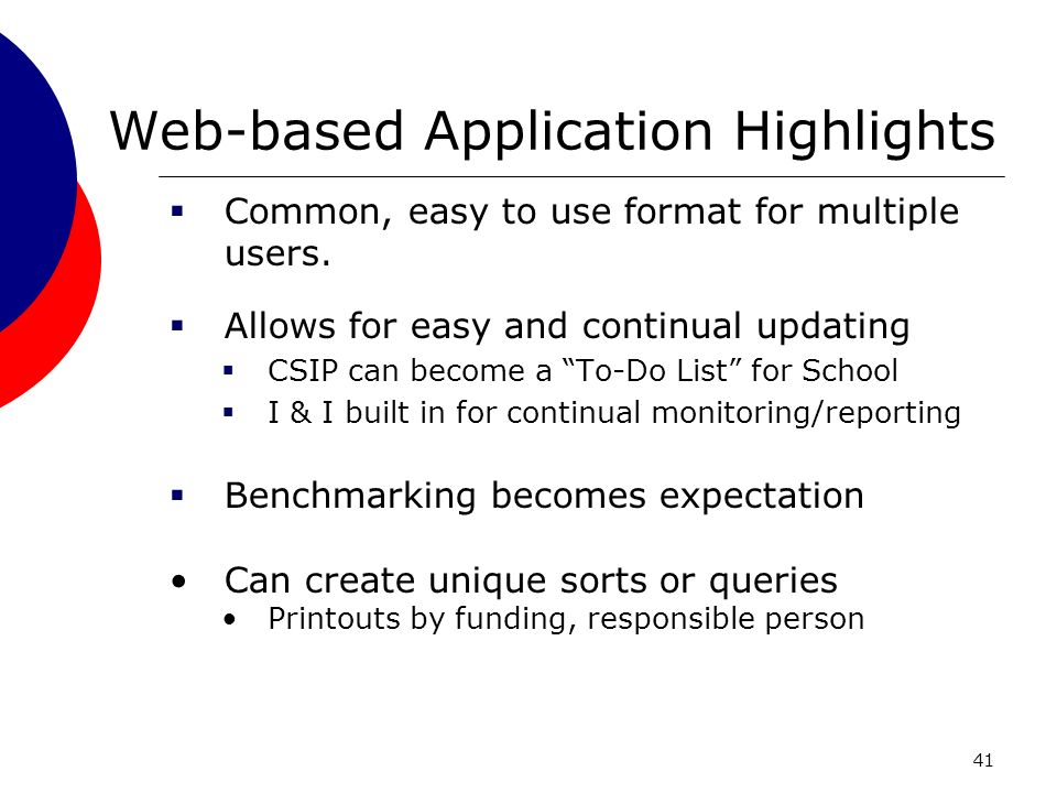 41 Web-based Application Highlights Common, easy to use format for multiple users.