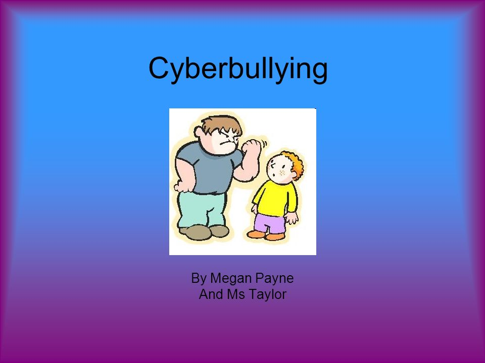 Cyberbullying By Megan Payne And Ms Taylor