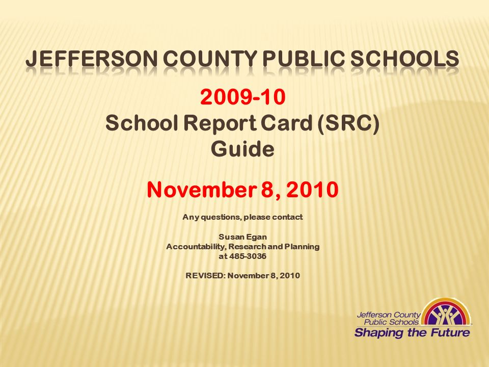 2009-10 School Report Card (SRC) Guide November 8, 2010 Any questions, please contact Susan Egan Accountability, Research and Planning at 485-3036 REV