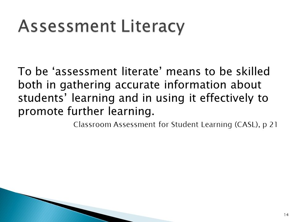 To be assessment literate means to be skilled both in gathering accurate information about students learning and in using it effectively to promote fu