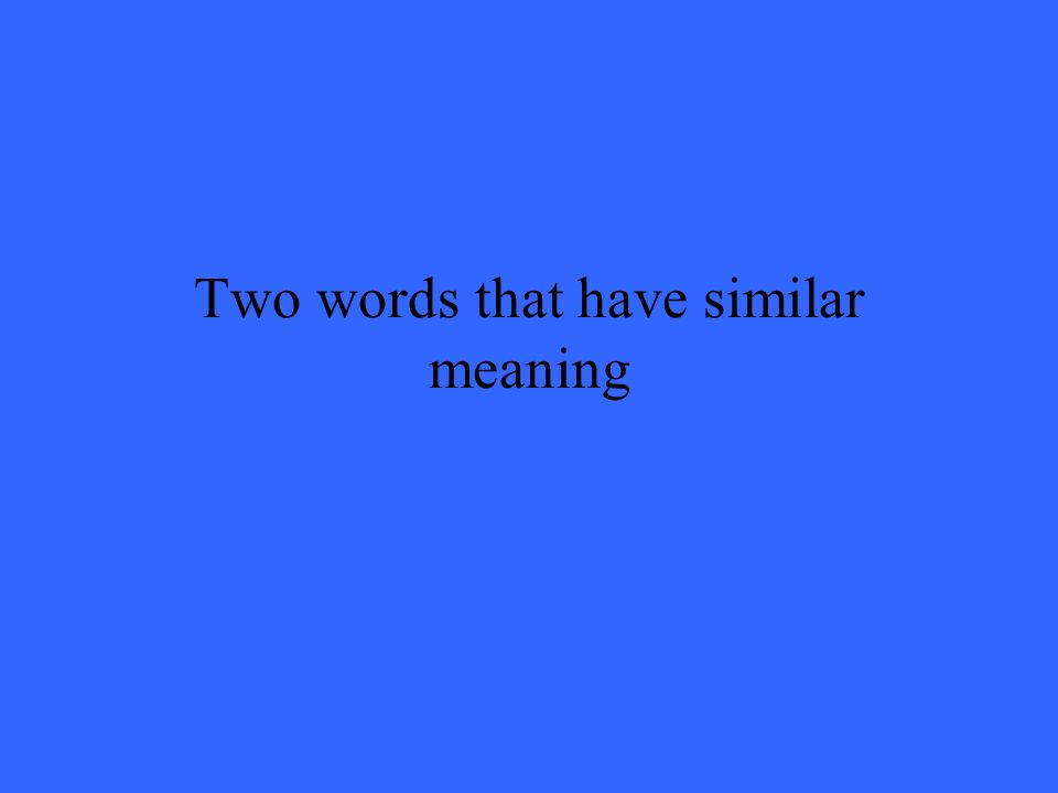 Two words that have similar meaning