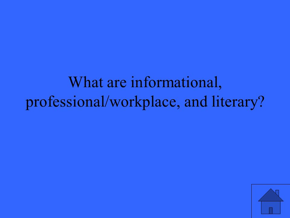 What are informational, professional/workplace, and literary