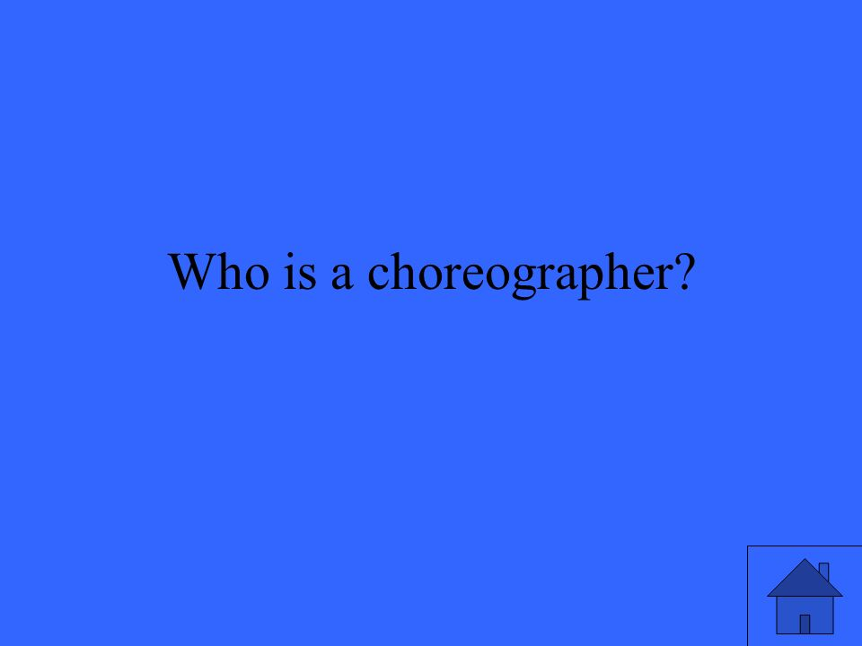 Who is a choreographer