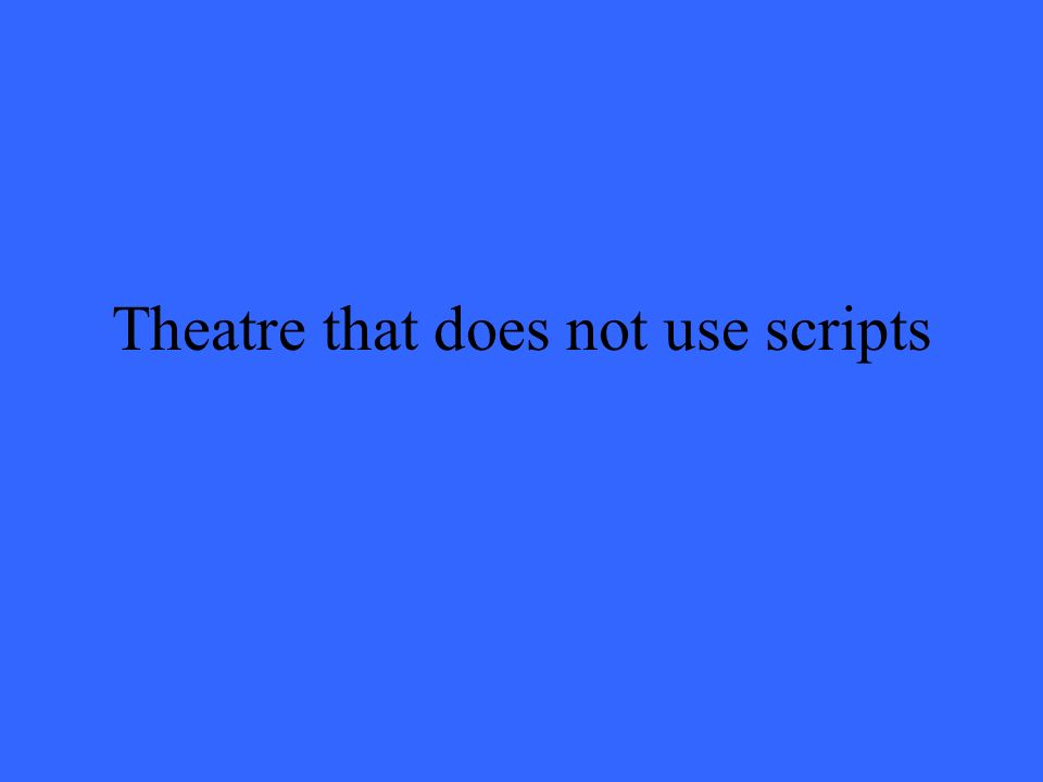 Theatre that does not use scripts