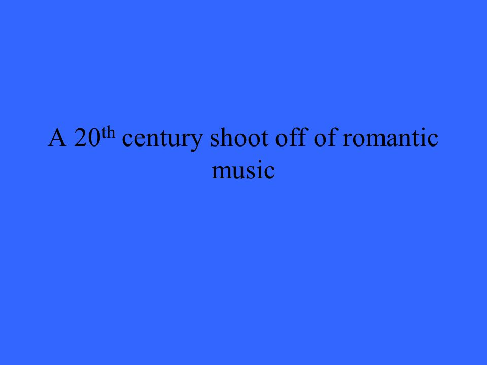 A 20 th century shoot off of romantic music