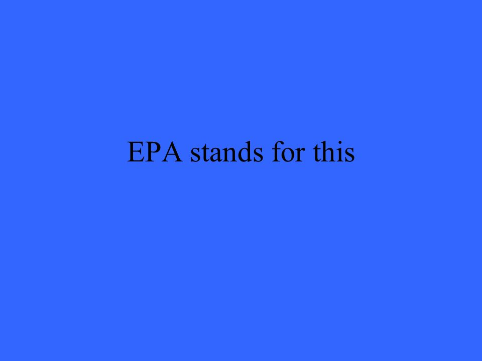 EPA stands for this