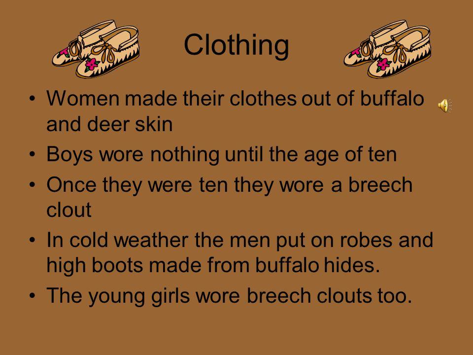 Clothing Made Of…. Deer skin Antelope skin Moose skin Buffalo skin