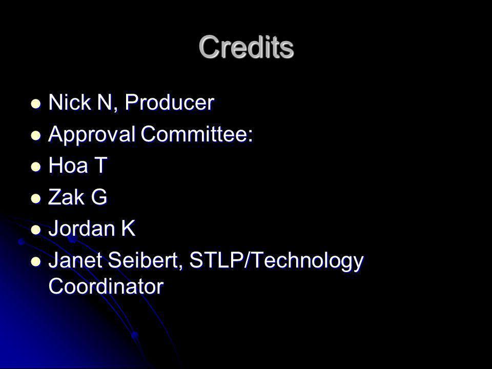Credits Nick N, Producer Nick N, Producer Approval Committee: Approval Committee: Hoa T Hoa T Zak G Zak G Jordan K Jordan K Janet Seibert, STLP/Techno