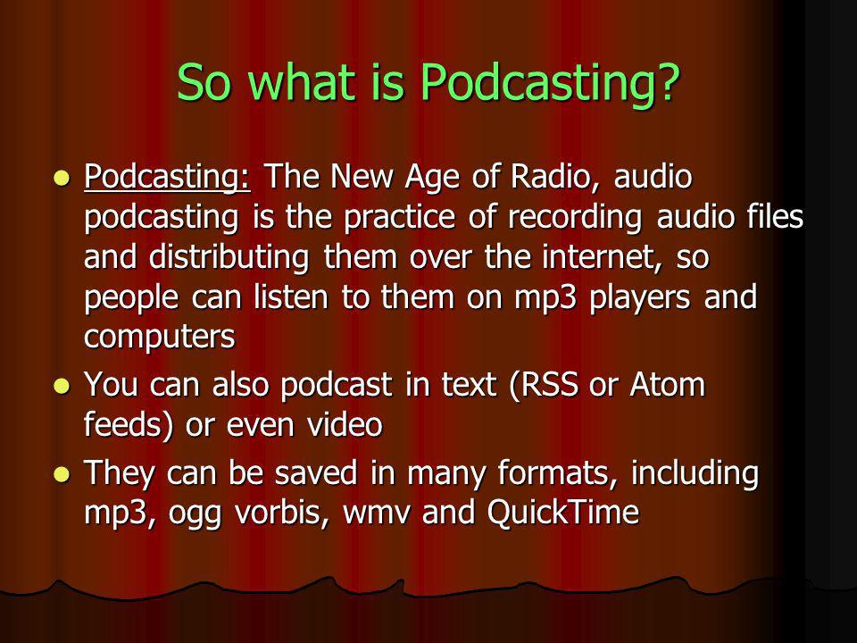 So what is Podcasting.