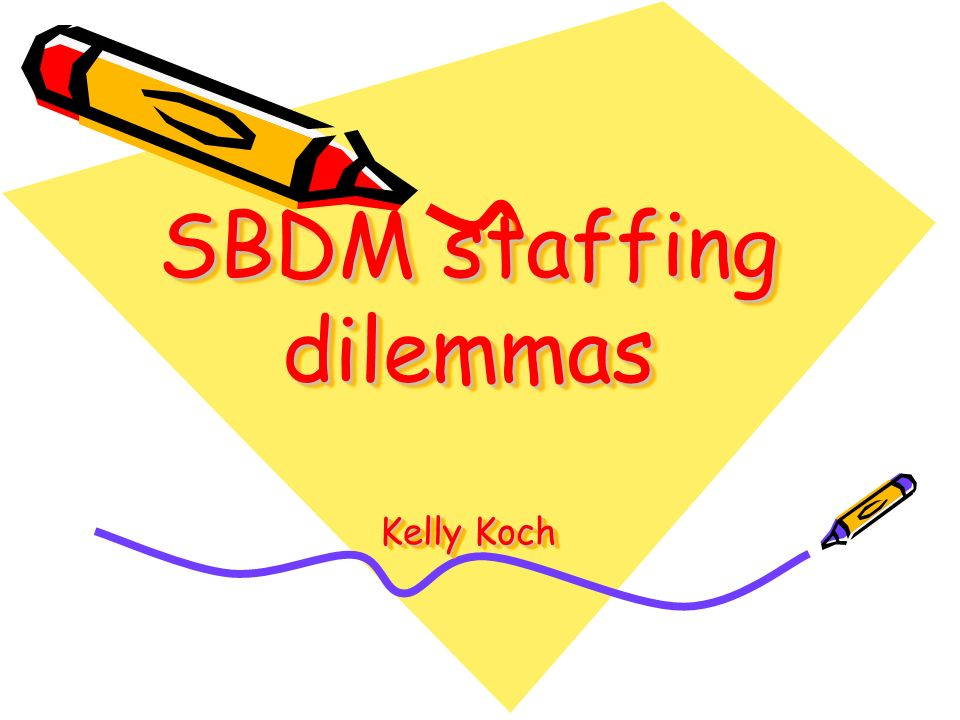 SBDM staffing dilemmas Kelly Koch
