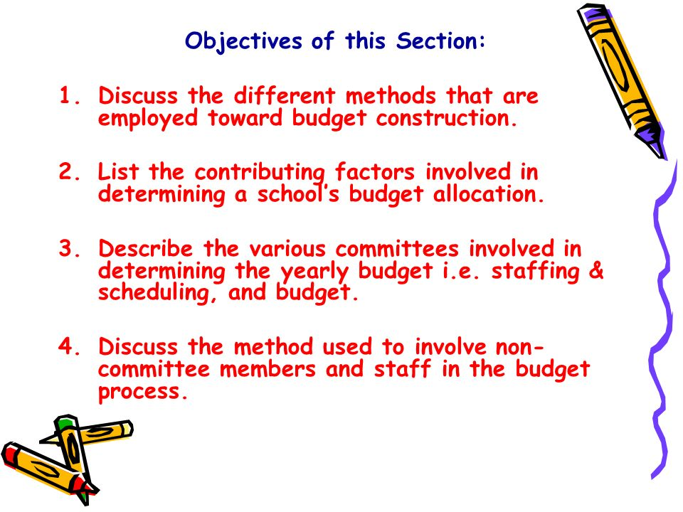 Objectives of this Section: 1.Discuss the different methods that are employed toward budget construction.
