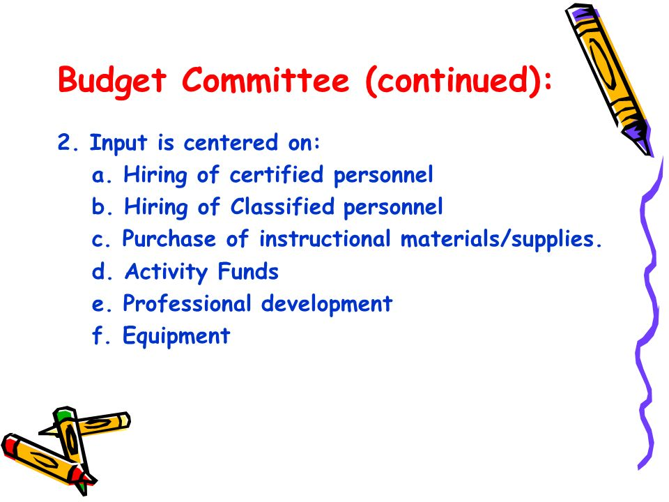 Budget Committee (continued): 2. Input is centered on: a. Hiring of certified personnel b. Hiring of Classified personnel c. Purchase of instructional