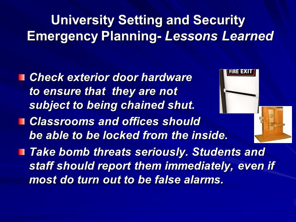 University Setting and Security Emergency Planning- Lessons Learned Check exterior door hardware to ensure that they are not subject to being chained