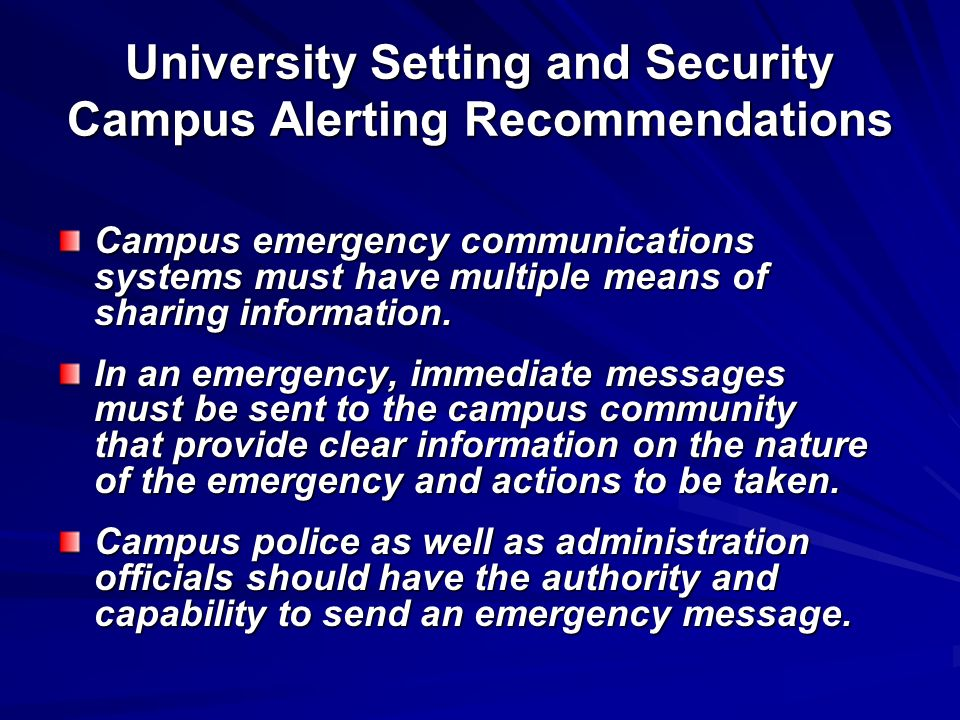 University Setting and Security Campus Alerting Recommendations Campus emergency communications systems must have multiple means of sharing informatio