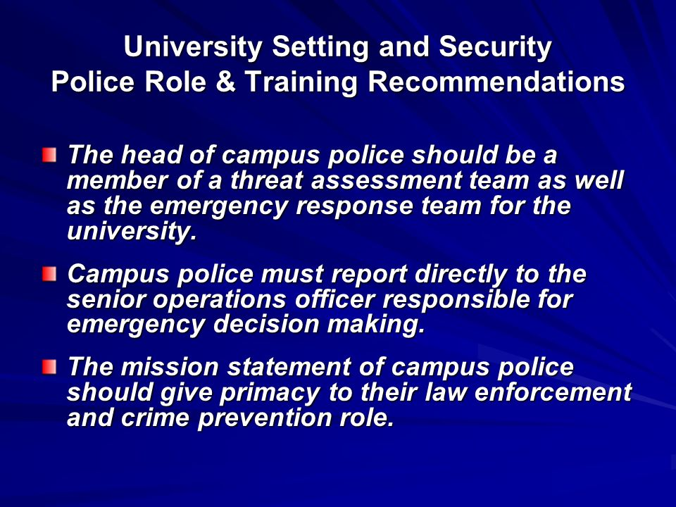 University Setting and Security Police Role & Training Recommendations The head of campus police should be a member of a threat assessment team as wel