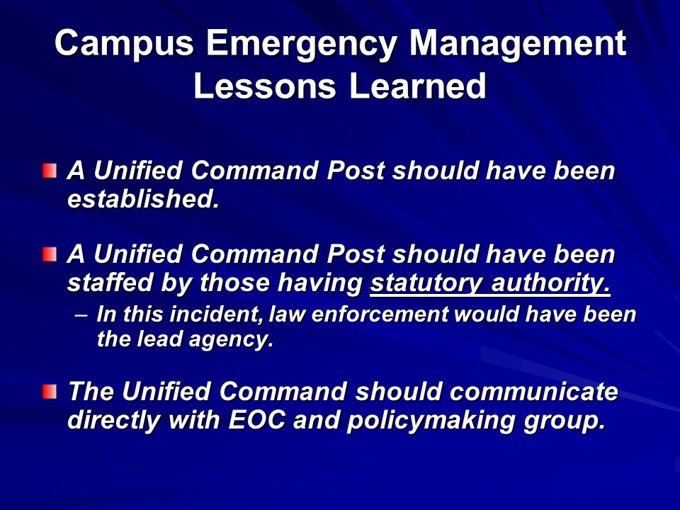 Campus Emergency Management Lessons Learned A Unified Command Post should have been established. A Unified Command Post should have been staffed by th