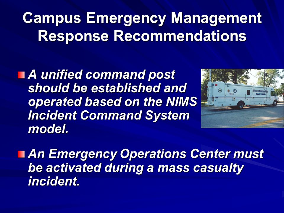 Campus Emergency Management Response Recommendations A unified command post should be established and operated based on the NIMS Incident Command Syst