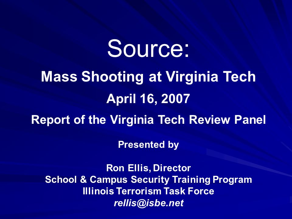 Source: Mass Shooting at Virginia Tech April 16, 2007 Report of the Virginia Tech Review Panel Presented by Ron Ellis, Director School & Campus Securi