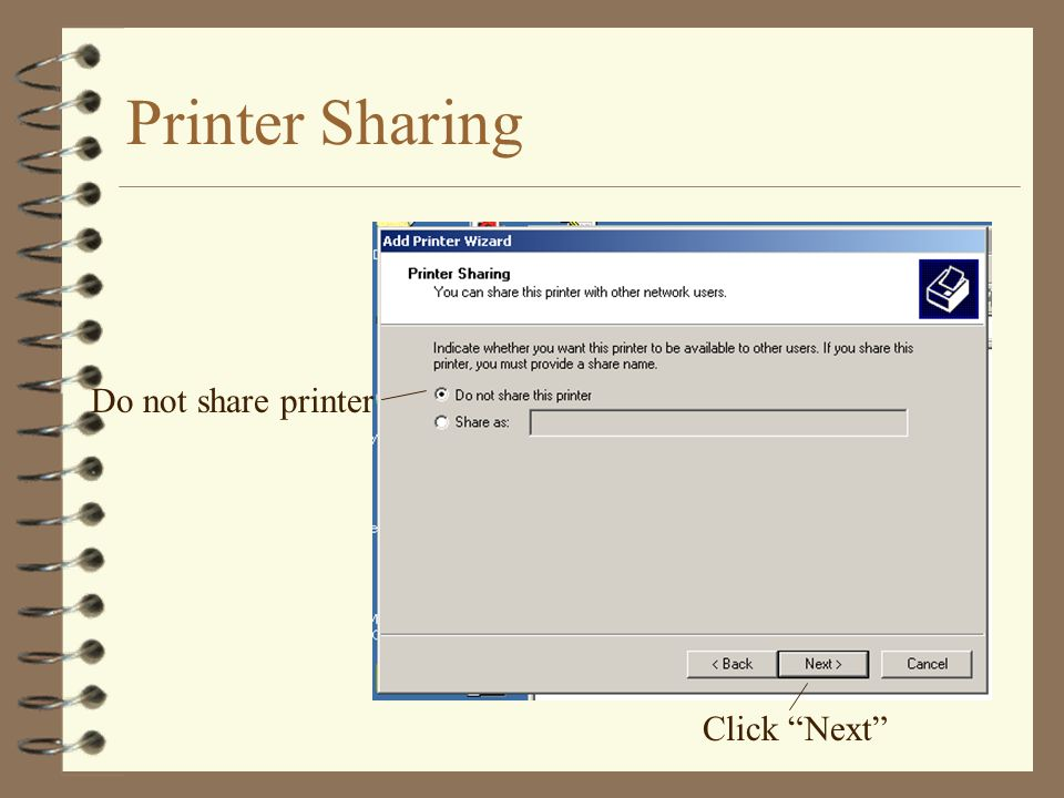Printer Sharing Do not share printer Click Next